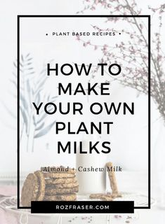 How to Make Plant Milks: Almond Milk and Cashew Milk - Roz Fraser Almond Milk Recipes, Cashew Milk, Vegan Recipes Easy, Raw Food Recipes, Vegan Meals, Vegetarian Recipes, Plant Based Snacks, Plant Based Diet, Plant Based Recipes