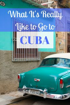 Curious about how Cuba is? Here's what it's really like to go to Cuba.