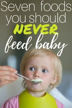 Seven foods you should never feed baby! A quick must-read for all new moms! Take 3 minutes to read through it to ensure you are not putting your baby at risk! Tips all new moms must know for feeding