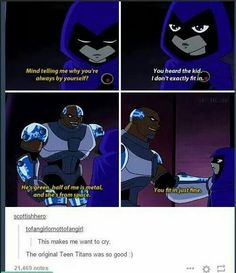 And then there's the dumb Teen Titans Go Like no, the original Teen Titans is amazing