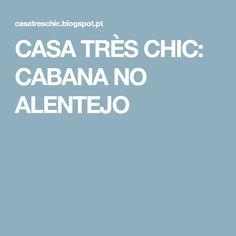 CASA TRÈS CHIC: CABANA NO ALENTEJO