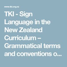 TKI - Sign Language in the New Zealand Curriculum – Grammatical terms and conventions of New Zealand Sign Language