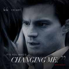 """""""It's you who's changing me."""" Christian, quote. 