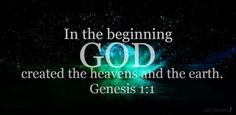 Genesis 1:1-2 In the beginning God created the heavens and the earth. The earth was without form, and void; and darkness was on the face of the deep. And the Spirit of God was hovering over the face of the waters.