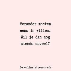 Verander moeten eens in willen. Wall Quotes, Me Quotes, Cool Words, Wise Words, Negativity Quotes, Burn Out, Dutch Quotes, Quotes About Everything, Text Pictures
