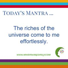 Today's #Mantra. . . The riches of the universe come to me effortlessly.  #affirmation #trainyourbrain #ltg  Would you like these mantras in your email inbox?  Click here: