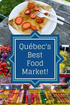 In Quebec City? Don't miss the best fresh food market for delicious shopping and snacks!