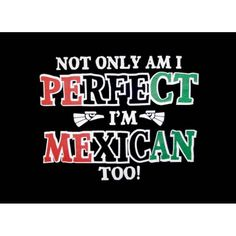 Not Only Am I Perfect Im Mexican Too! Womens Fitted T-Shirt. So Mexican Store. Funny Mexican t shirts for men women and children! Mexican Phrases, Mexican Jokes, Mexican Stuff, Spanish Word For Beautiful, Beautiful Words, Spanish Words, Spanish Quotes, Funny Spanish, Slogan Tshirt
