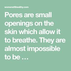 Pores are small openings on the skin which allow it to breathe. They are almost impossible to be …