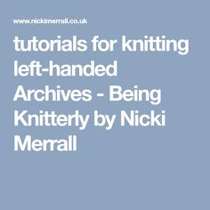 tutorials for knitting left-handed Archives - Being Knitterly by Nicki Merrall