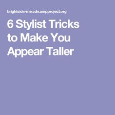 6Stylist Tricks toMake You Appear Taller