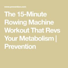 The 15-Minute Rowing Machine Workout That Revs Your Metabolism | Prevention
