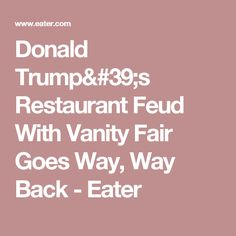 Donald Trump's Restaurant Feud With Vanity Fair Goes Way, Way Back - Eater