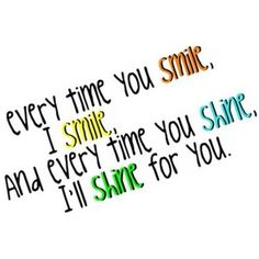 every time you smile, I smile. :D