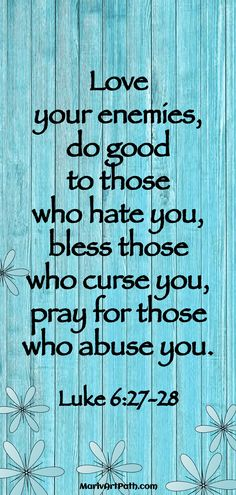 Love your enemies, do good to those who hate you, bles those who curse ou, pray for those who abuse you. Bible Scriptures, Bible Quotes, Me Quotes, Luke 6 27 28, Love Your Enemies, Trust God, Word Of God, Christian Quotes, Thing 1