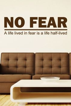 No Fear, A Life Lived In Fear Is A Life Half-Lived... Wall Sticker. http://walliv.com/no-fear-a-life-lived-in-fear-is-a-life-half-lived-quote-wall-sticker-decal