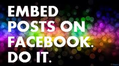 How to Make the Most of Facebook's New Embedded Posts Feature