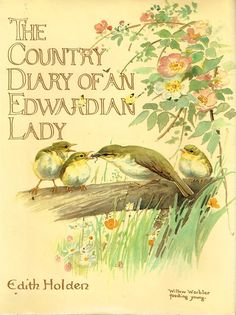 THE COUNTRY DIARY OF AN EDWARDIAN LADY by EDITH HOLDEN. A facsimile reproduction of a naturalist's diary for the year Edith Holden recorded in words and paintings the flora and fauna of the British countryside through the changing seasons of the year. Edith Holden, Handwritten Text, Merian, British Countryside, Vintage Books, Vintage World Maps, Antique Books, Vintage Art, Vintage Signs