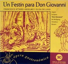Un festín para Don Giovanni : ópera gastronómica : recetas eróticas del gran seductor / Francesco Attardi Anselmo, Elisa de Luigi