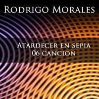 Atardecer en sepia - 06 Canción by Rodrigo Morales on SoundCloud