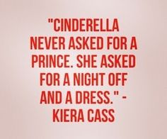 By Kierra Cass author of The Selection Series. - She got inspired by the story of Cinderella. <---I love this quote! I never knew it was by Kierra Cass! Quotable Quotes, Book Quotes, Me Quotes, Funny Quotes, Great Quotes, Quotes To Live By, Inspirational Quotes, The Words, Heros Disney