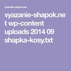 vyazanie-shapok.net wp-content uploads 2014 09 shapka-kosy.txt