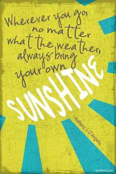 Wherever you go, whatever the weather always bring your own sunshine! The Words, Cool Words, Great Quotes, Quotes To Live By, Inspirational Quotes, Happy Quotes, Motivational Quotes, Simple Quotes, Motivational Thoughts