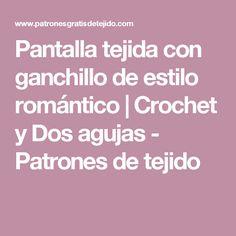 Pantalla tejida con ganchillo de estilo romántico | Crochet y Dos agujas - Patrones de tejido