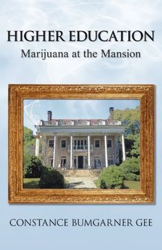 Higher Education: Marijuana at the Mansion is a story of power, politics, and just plain bad manners at the uppermost echelons of university life, as told by a former first lady of three major American universities.