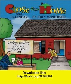 Close To Home 2002 Day-To-Day Calendar (9780740716782) John McPherson, Andrews McMeel Publishing , ISBN-10: 0740716786  , ISBN-13: 978-0740716782 ,  , tutorials , pdf , ebook , torrent , downloads , rapidshare , filesonic , hotfile , megaupload , fileserve
