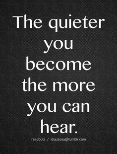 """The quieter you become the more you can hear."" Listen to others."