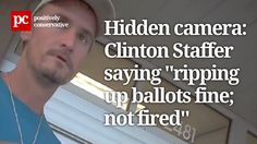 """Hidden camera: Clinton Staffer saying """"ripping up ballots is fine; would..."""