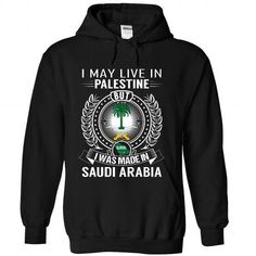 I May Live in Palestine But I Was Made in Saudi Arabia- - #shirts for men #awesome hoodies. PURCHASE NOW  => https://www.sunfrog.com/States/I-May-Live-in-Palestine-But-I-Was-Made-in-Saudi-Arabia-ypqlodhpsq-Black-Hoodie.html?id=60505