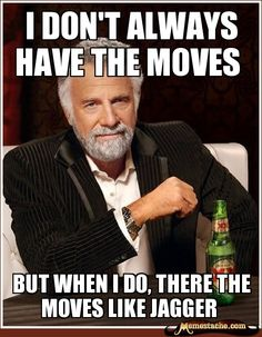 The moves like Jagger.