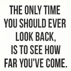 The only time you should ever look back!