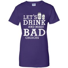 Let's Drink and Make Bad Choice Funny Drinking T-Shirt 100% Cotton. Imported. Machine wash cold with like colors, dry low heat. Lightweight, Classic fit, Double-needle sleeve and bottom hem, Unisex si