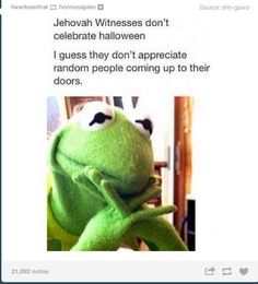 Funny pictures about Kermit on Jehovahs witnesses. Oh, and cool pics about Kermit on Jehovahs witnesses. Also, Kermit on Jehovahs witnesses.
