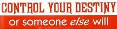 Control Your Destiny or Someone Else Will bumper sticker