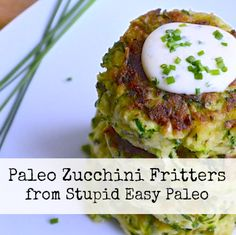 Paleo Zucchini Fritters | Stupid Easy Paleo. Alisa. Mine werent this pretty. I did no sauce. I cant do pepper so i did garlic and onion instead. YUMMY!