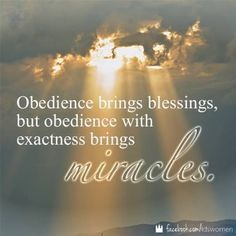 La obediencia trae bendiciones pero la obediencia con EXACTITUD trae milagros. Siempre ame eso en la misión <3