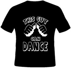 This Guy Can Dance Cool Fun Wild Frat Club Black TShirt