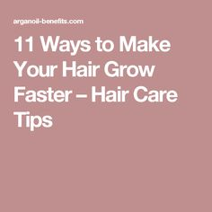 11 Ways to Make Your Hair Grow Faster – Hair Care Tips