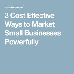 3 Cost Effective Ways to Market Small Businesses Powerfully