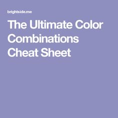 The Ultimate Color Combinations Cheat Sheet