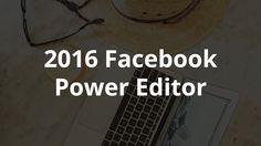 Facebook Advertising Power Editor Tutorial (April 2016)