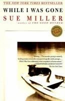 While I was Gone  By Sue Miller  Jo Becker has everything a  woman could desire: a loving  spouse, contented children, and  a nice dog or two. When her  New England veterinary practice  takes on a new client, however, her past  comes back to haunt her. This novel is also  available in large print.