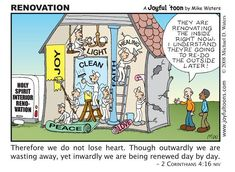 This cartoon depicts a few things that the Holy Spirit does in renewing our inner man: our hearts. And it is also good to know that He will one day also renew our outer man: our body.