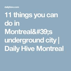 11 things you can do in Montreal's underground city | Daily Hive Montreal