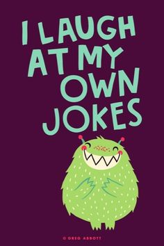 That's so mom, ugh, some are way short of funny, some are just rude but she does have the most awesome jokes when they are actually funny.