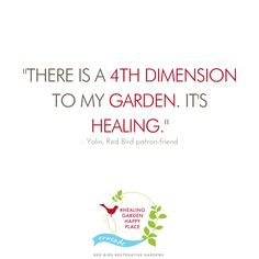 """There is a 4th dimension to my garden. It's healing."" - Yolin, Red Bird patron-friend. Create your outdoor garden to generate a healing space. Work with a healing garden designer to create your personal serenity comfort zone. Click to join us in our crusade to cultivate your own #HealingGardenHappyPlace. 